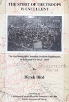 The Spirit of the Troops is Excellent. The 6th (Morayshire) Battalion, Seaforth Highlanders, in the Great War 1914-1919 by Derek Bird