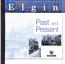 Elgin Past and Present compiled by Mike Seton